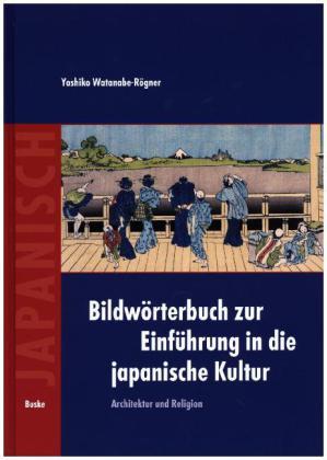 Architektur und Religion. Bildwörterbuch zur Einführung in die japanische Kultur.