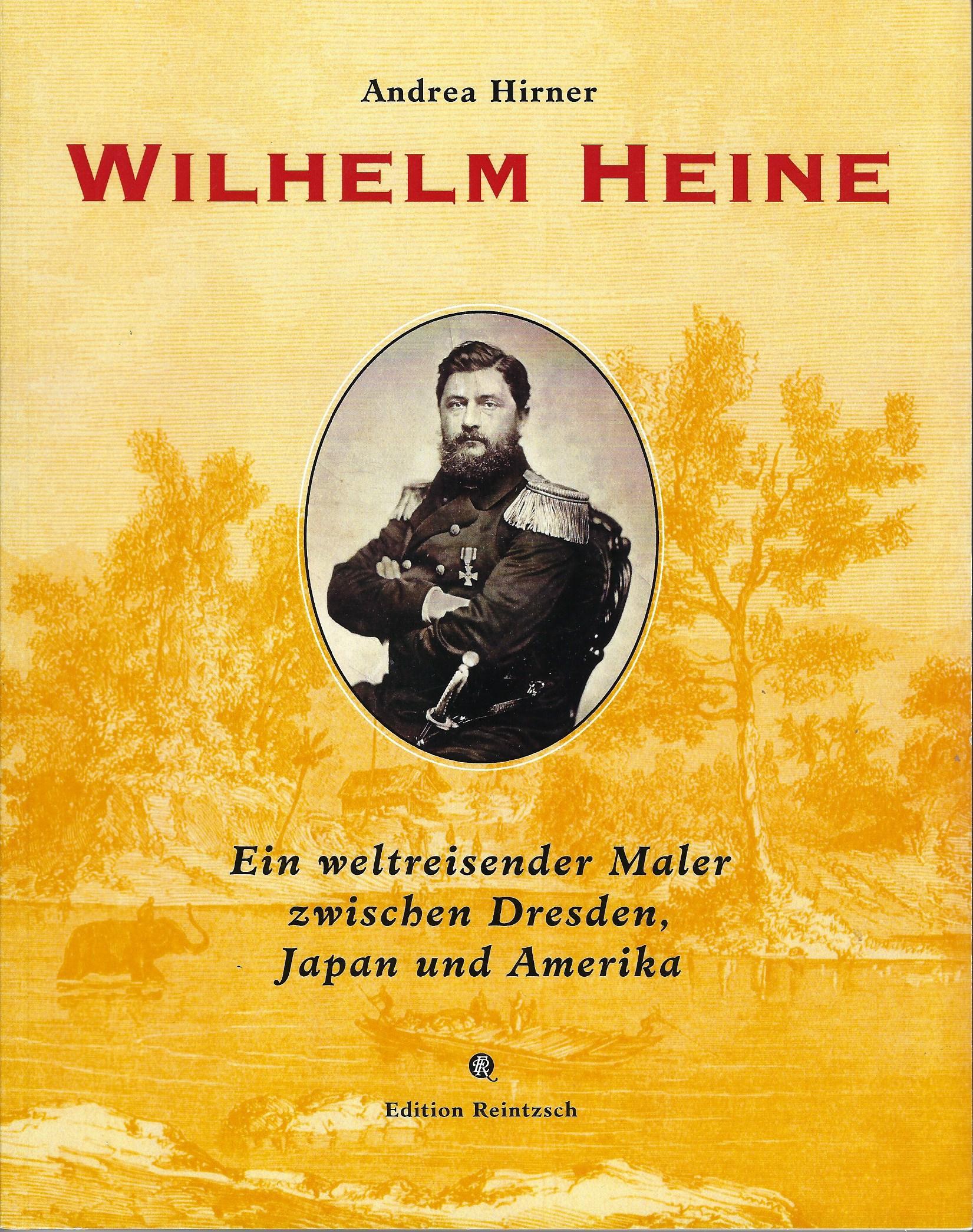 Wilhelm Heine. Ein weltreisender Maler zwischen Dresden, Japan und Amerika.
