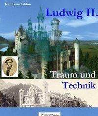 Ludwig II., Traum und Technik