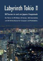 Labyrinth Tokio – 38 Touren in und um Japans Hauptstadt .