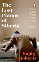 Roberts, Sophy :   The Lost Pianos of Siberia